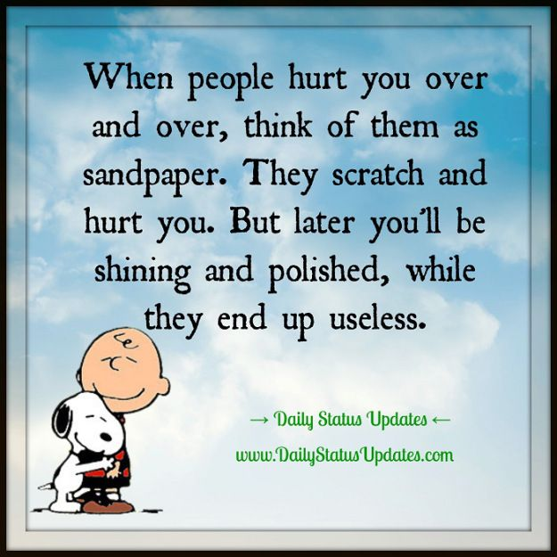 People hurt you