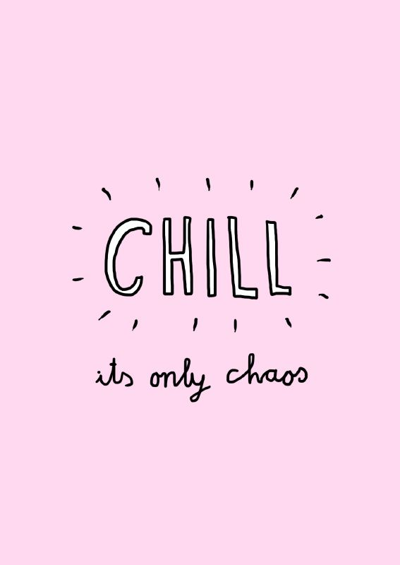 Motivational Quotes : Beautiful chaos kaart Chill… – OMG ...
