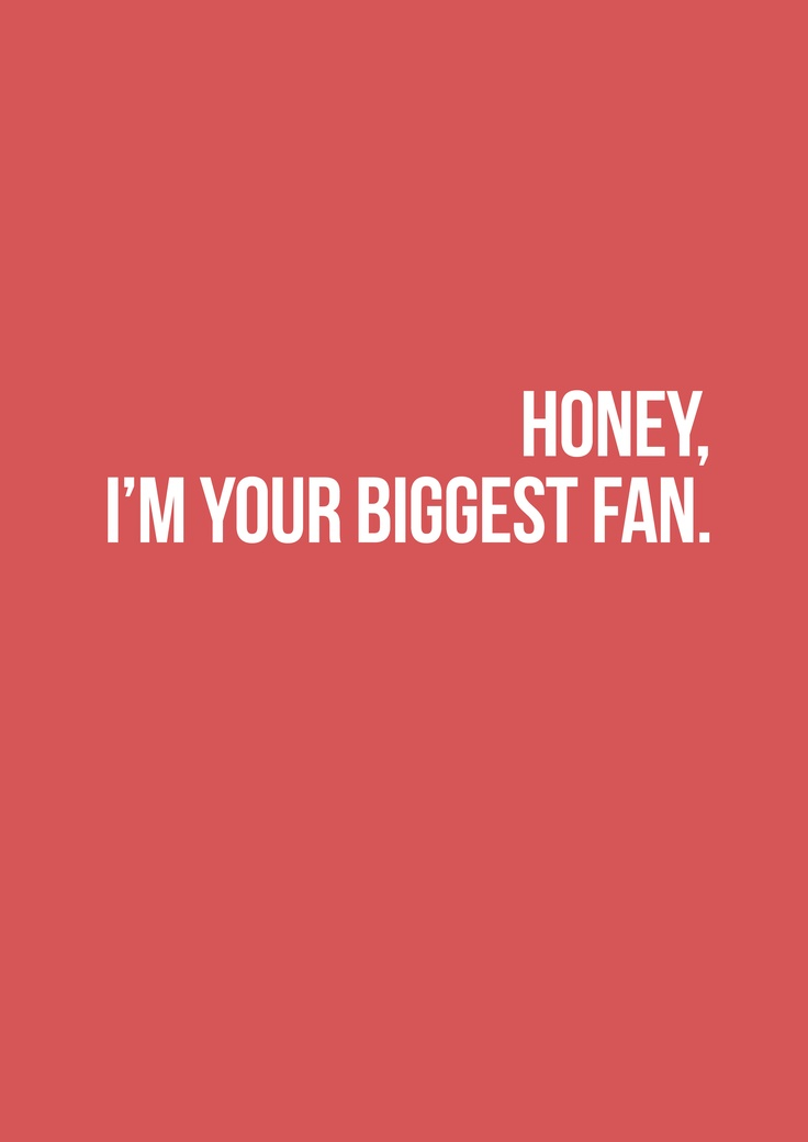 Quotes About Love For Him : I am your biggest truest fan and ...