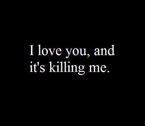 Quotes About Love I Love You And Its Killing Me Omg Quotes