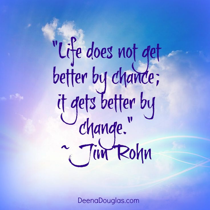 """Quotes About Life Changes For The Better: Wisdom Quotes : """"Life Does Not Get Better By Chance; It"""