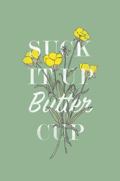 Best Funny Quotes : Suck it Up Buttercup Art Print… – OMG ...