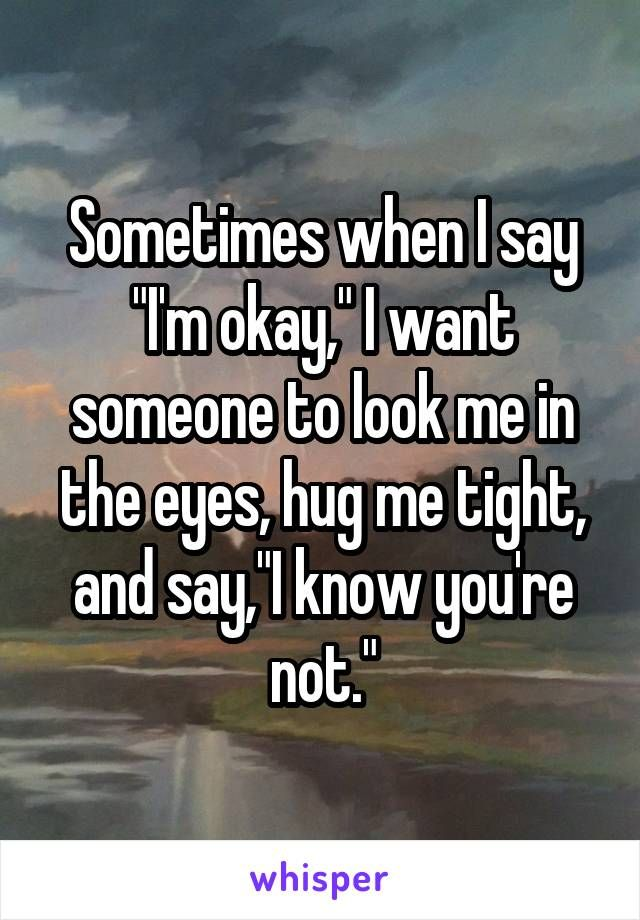 Sometimes When I Say I M Okay I Want Someone To Look Me: Inspirational Quotes About Strength: Sometimes When I Say