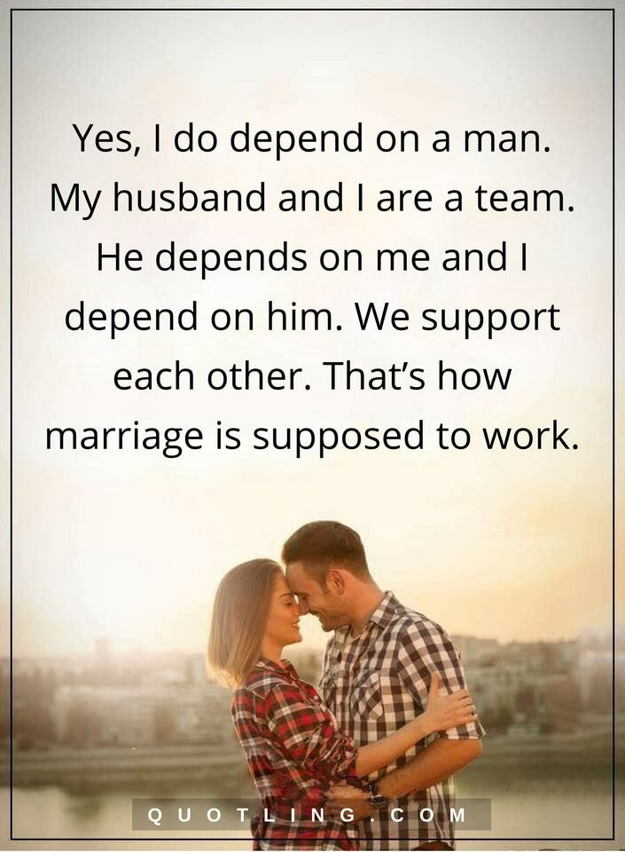 Love Quotes Marriage Quotes Yes I Do Depend On A Man My Husband And I Are A Team He Depen Omg Quotes Your Daily Dose Of Motivation Positivity