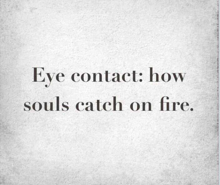 Inspiration Igniteyoursoulfire Eye Contact How Souls Catch Fire