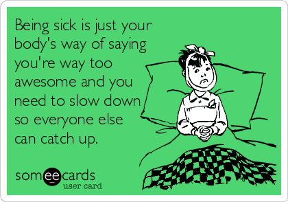 Best Funny Quotes : Being sick is just your body\'s way of ...
