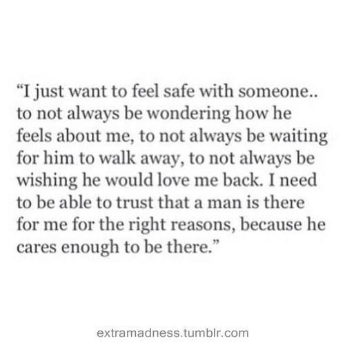 Want You Back Quotes Tumblr: Love Quotes : ''I Just Want To Feel Safe With Someone…to