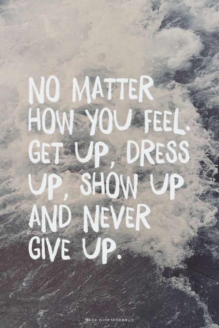 Wisdom Quotes Show Up Never Give Up Omg Quotes Your Daily