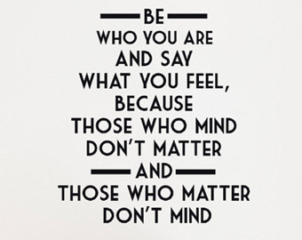 QUOTES ABOUT LOVE : Be who you are and say what you feel ...