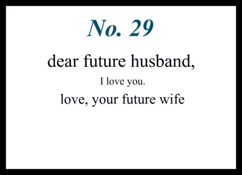 Cute Love Quotes For Your Future Husband Image Quotes At: Quotes About Love For Him : Dear Future Husband…just A