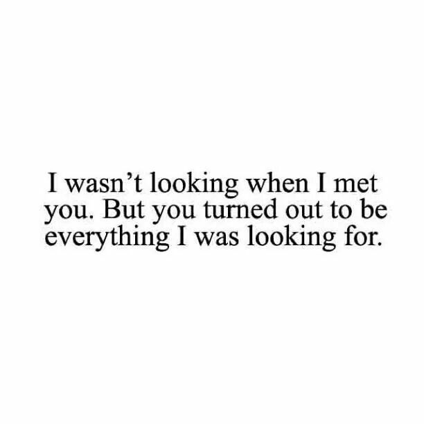 Quotes About Love For Him I Wasnt Looking When I Met You But You