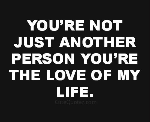 you re the love of my life quotes