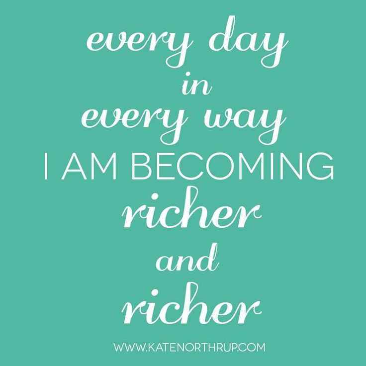Success Quotes Every Day In Every Way I Am Becoming Richer And