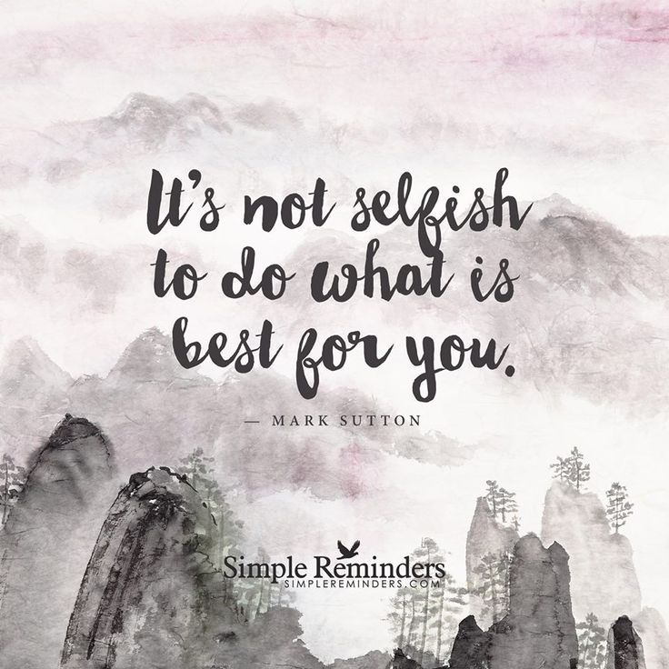 Success Quotes Its Not Selfish To Do What Is Best For You Self