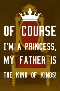 Wisdom Quotes Im A Princess Yes I Am Omg Quotes Your