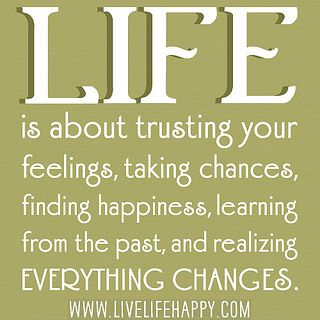 Wisdom Quotes Life Is About Trusting Your Feelings Taking Chances