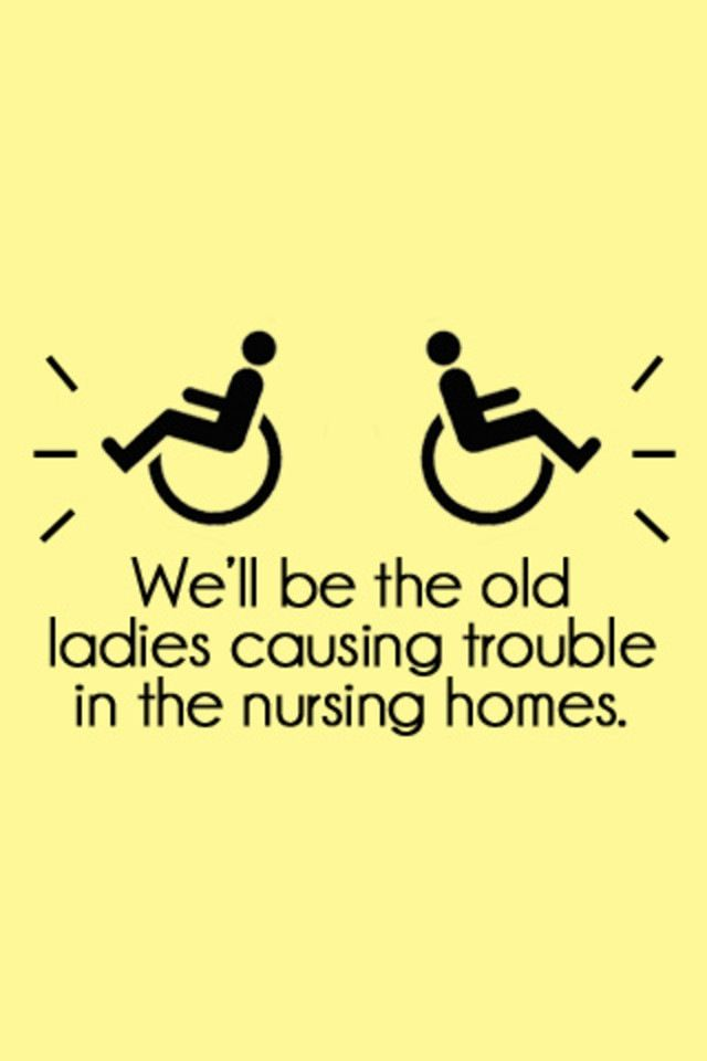 Best Funny Quotes More Like We Will Be The Old Ladies Who Share A