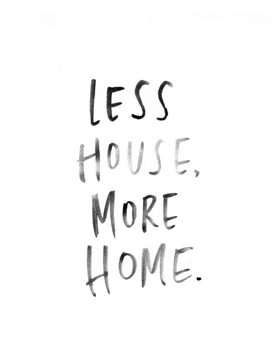Motivational Quotes Less House More Home Omg Quotes Your
