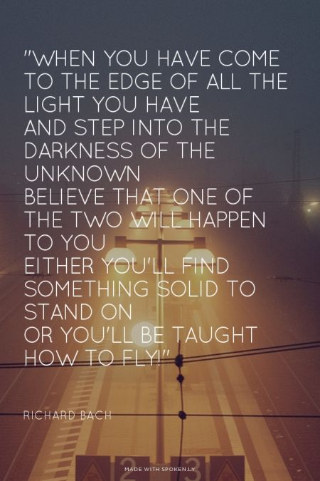 Wisdom Quotes When You Have Come To The Edge Of All The Light You