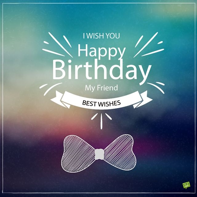 Birthday Quotes : I Wish You Happy Birthday, My Friend