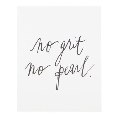 Life Quotes & Inspiration : NO GRIT, NO PEARL. I can think ...
