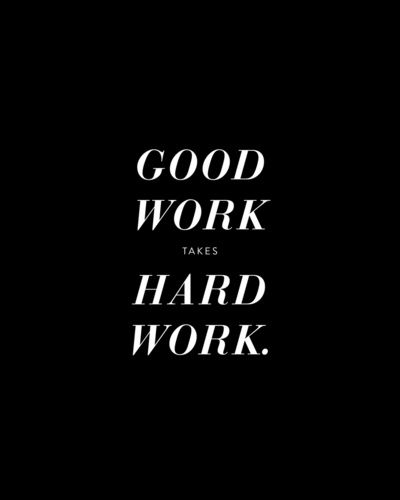 Great Working With You Quotes: Motivational Quotes : Good Work Takes Hard Work.