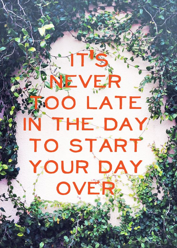 Motivational Quotes Its Never Too Late To Start The Day Over Omg