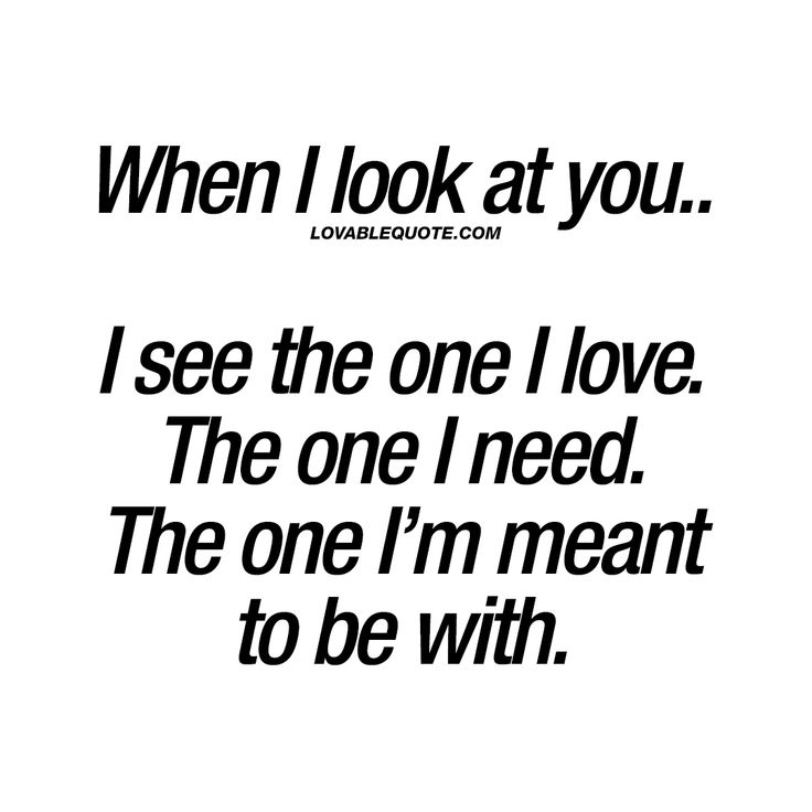 I Need You Quotes For Him: Quotes About Love For Him : When I Look At You.. I See The