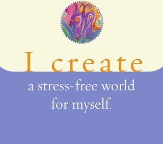 Stress Free Quotes | Success Quotes I Create A Stress Free World For Myself Louise L