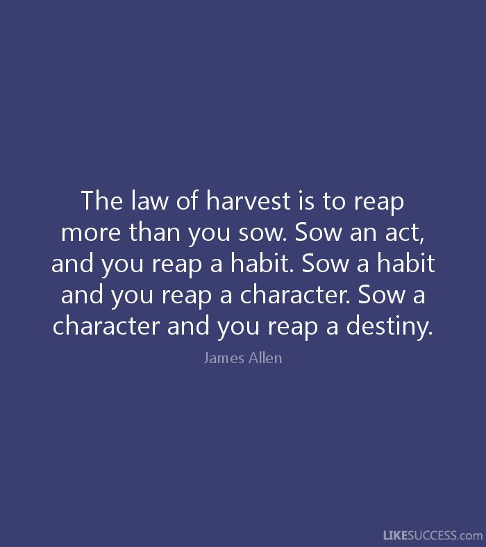 The Law Of Harvest Is To Reap More Than You Sow Sow An Act And You