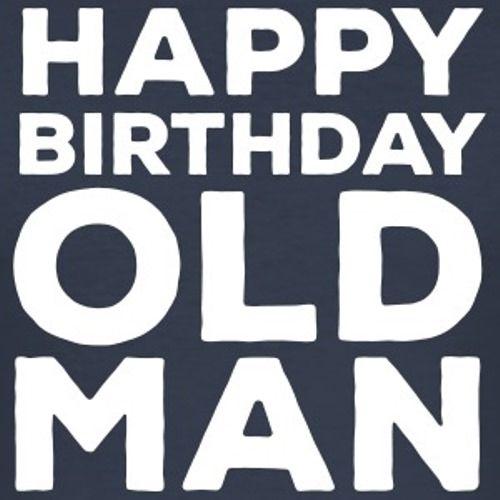 Best Birthday Quotes : Happy Birthday Old Man Hilaious