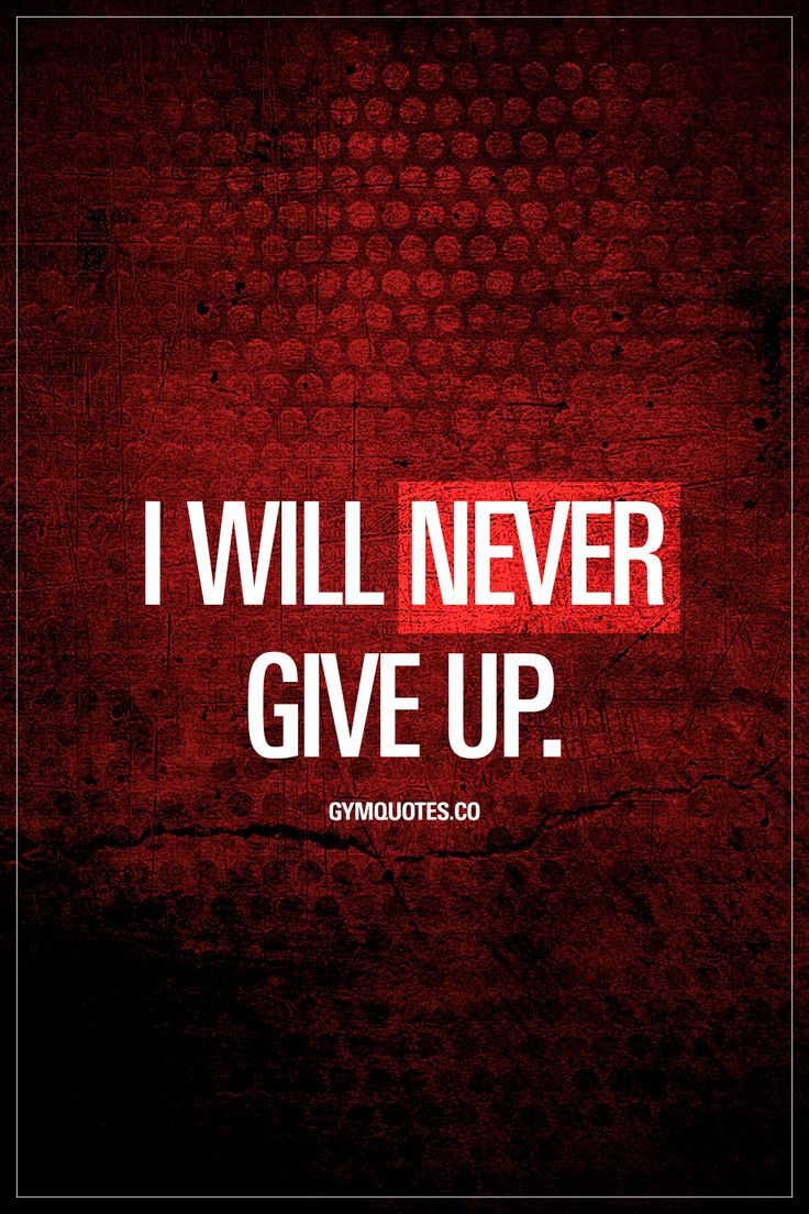 best health and fitness quotes i will never give up never give up