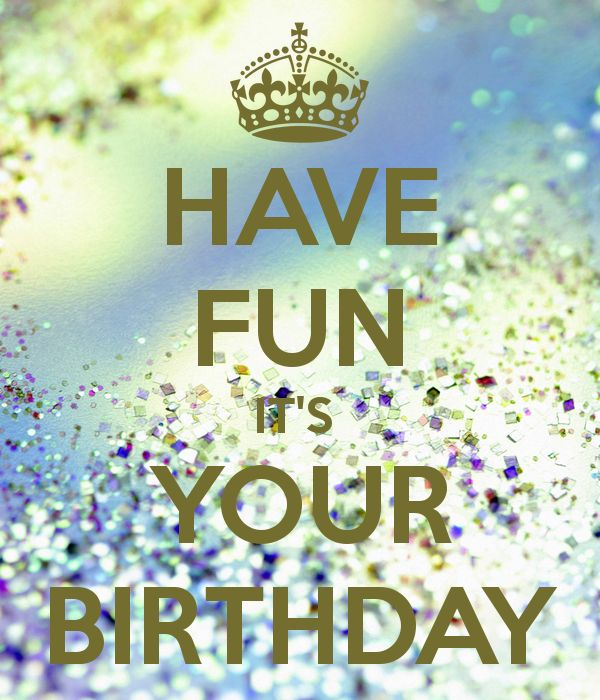 Happy Birthday Quotes Have Fun Its Your Birthday Omg Quotes