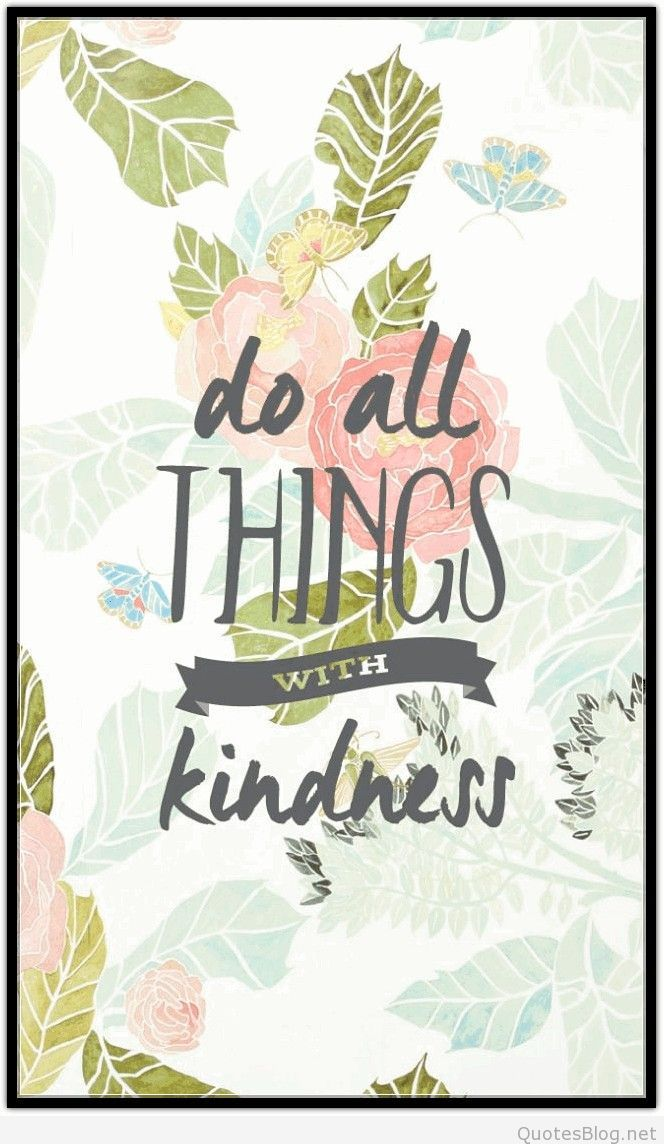 Do All Things With Kindness Omg Quotes Your Daily Dose Of