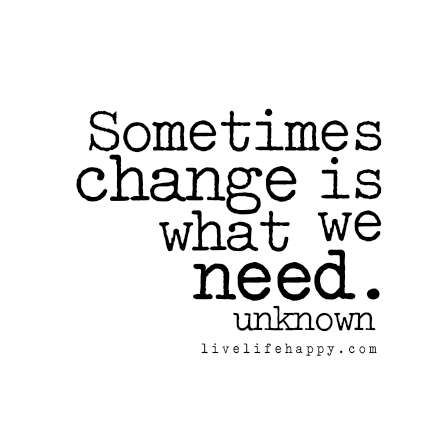 Life Quotes Inspiration Sometimes Change Is What OMG Quotes Best Quotes About Change In Life