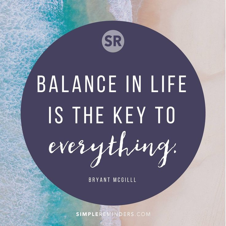 Wisdom Quotes Balance In Life Is The Key To Everything Bryant Adorable Balanced Life Quotes