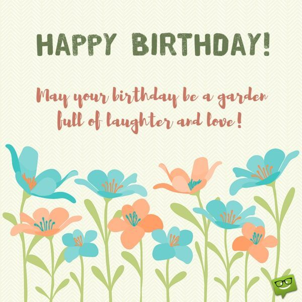 Birthday Quotes : Happy Birthday! May your birthday be a garden