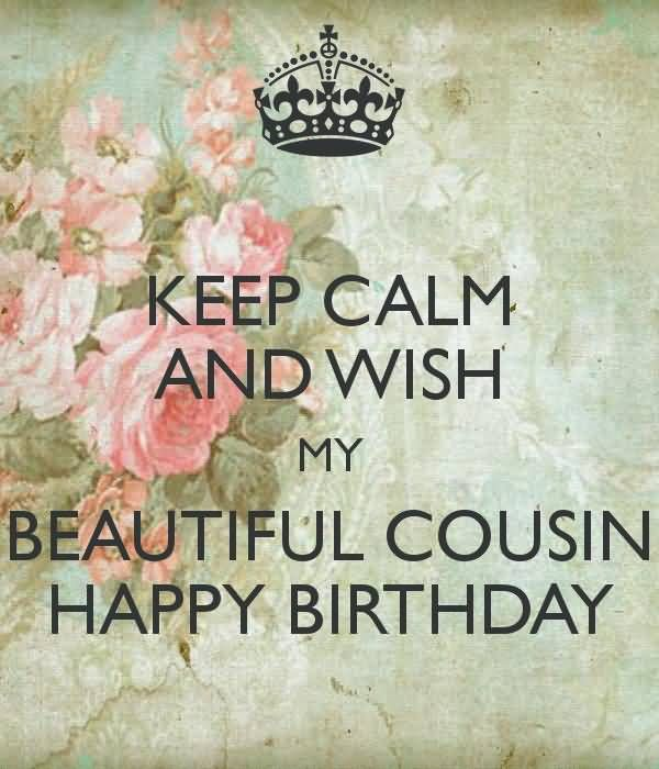 Birthday Quotes : Keep Calm And Wishes My Beautiful Cousin