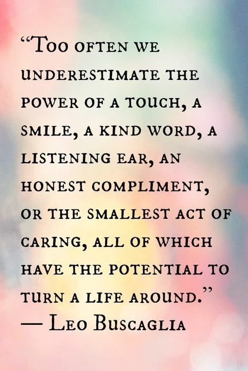 """""""Too often we underestimate the power of a touch, a smile ..."""