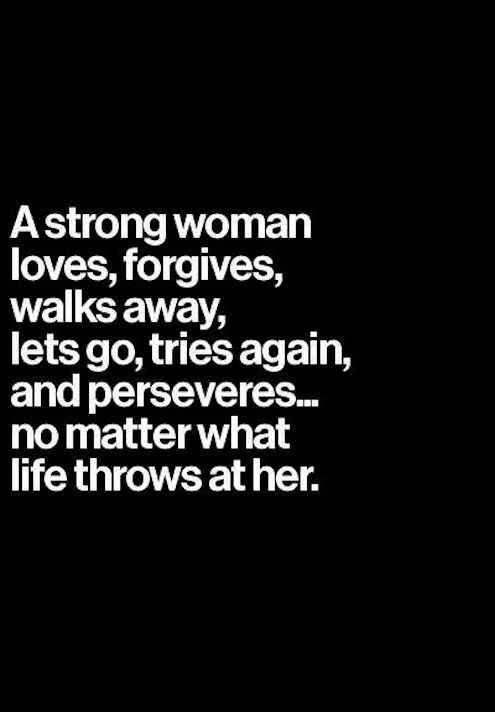 A Strong Woman Loves Forgives Walks Away Quote: Inspirational Quotes About Strength: A Strong Woman Loves
