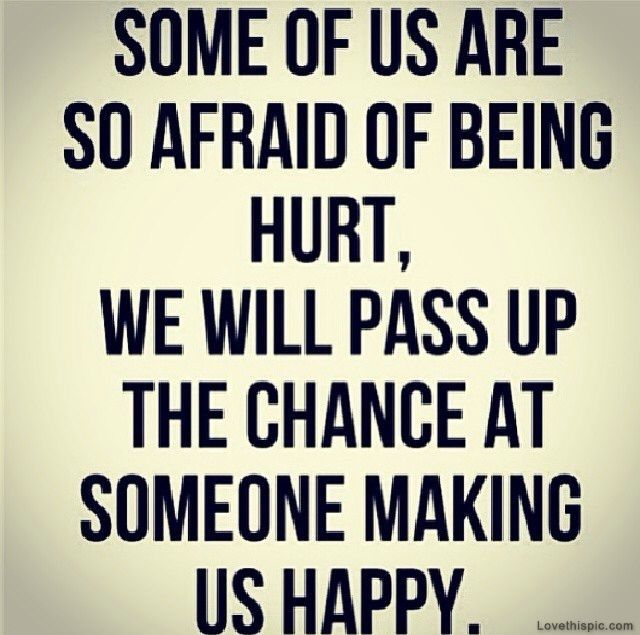 Life Quotes And Words To Live By Afraid Of Being Hurt Love Quotes
