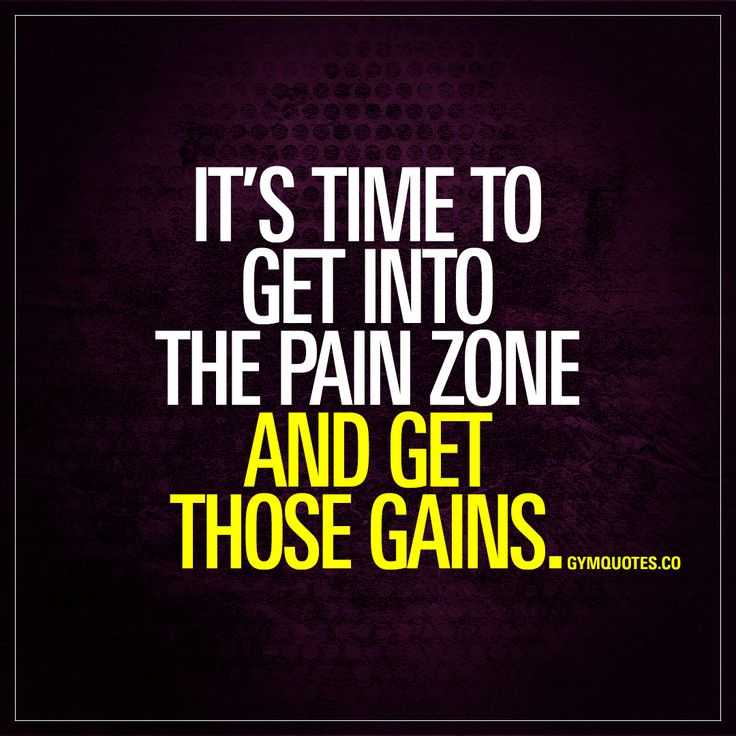 Its Time To Get Into The Pain Zone And Get Those Gains