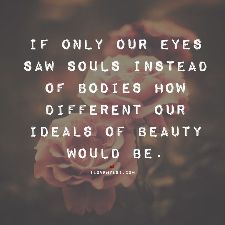 Inspirational Positive Life Quotes If Only Our Eyes Saw Souls
