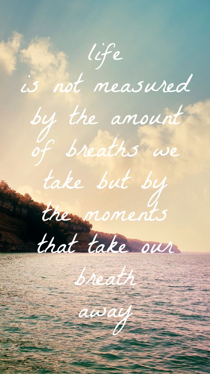 Life Quotes And Words To Live By Life Is Not Measured By The