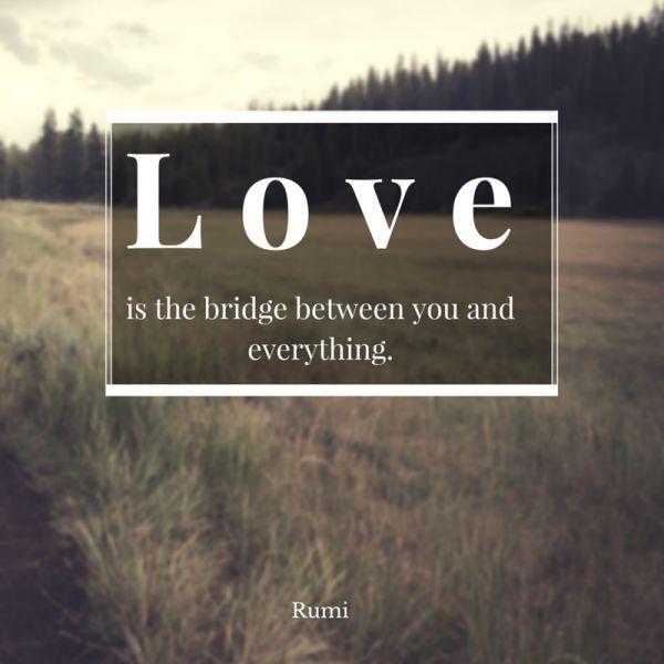 Life Quotes And Words To Live By Love Is The Bridge Between You