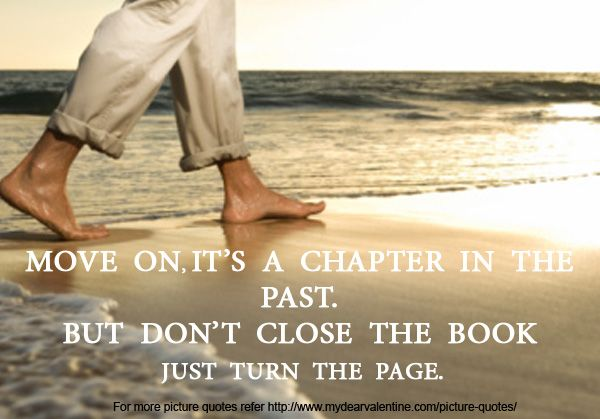 Life Quotes & Inspiration : Move on. It\'s just a chapter in ...