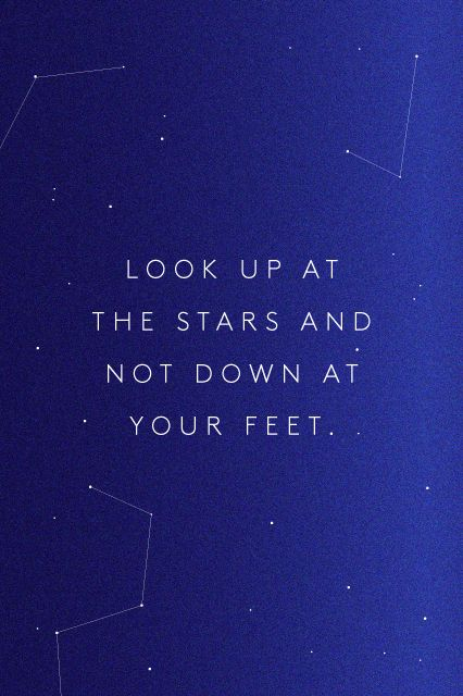 Look Up At The Stars Not Down At Your Feet Omg Quotes Your