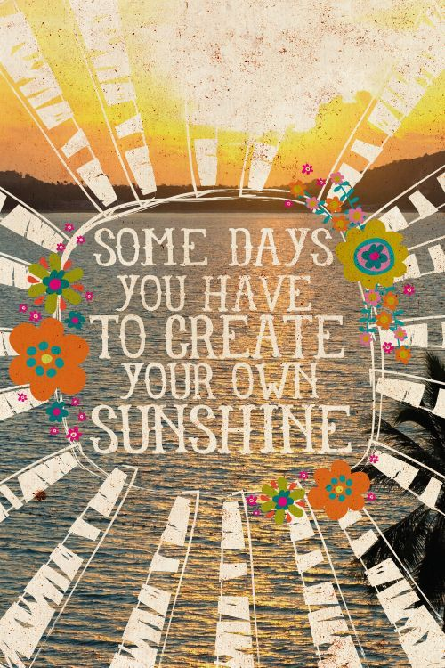 inspirational positive life quotes life changing quotes some days you have to create your own sunshine inspirational & positive life quotes life changing quotes \