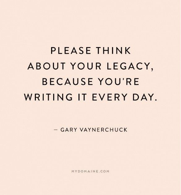 Legacy Quotes | Inspirational Quotes About Work Please Think About Your Legacy