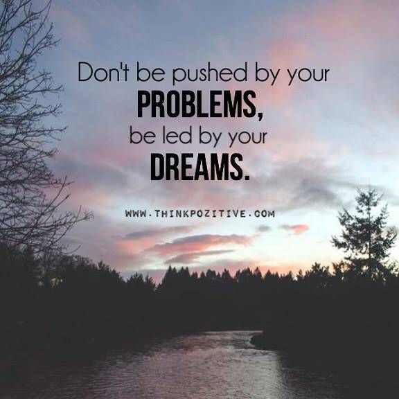 Dont Be Pushed By Your Problems Omg Quotes Your Daily Dose Of